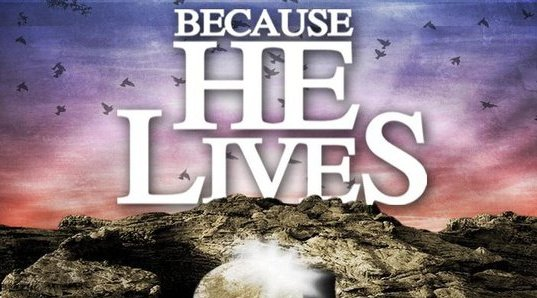 Because He Lives!